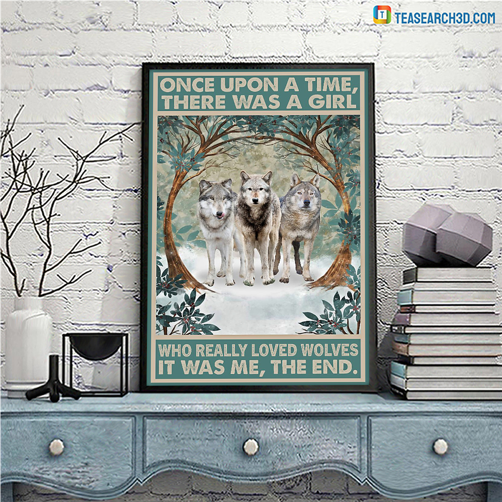 Wolve once upon a time there was a girl who really loved wolves poster
