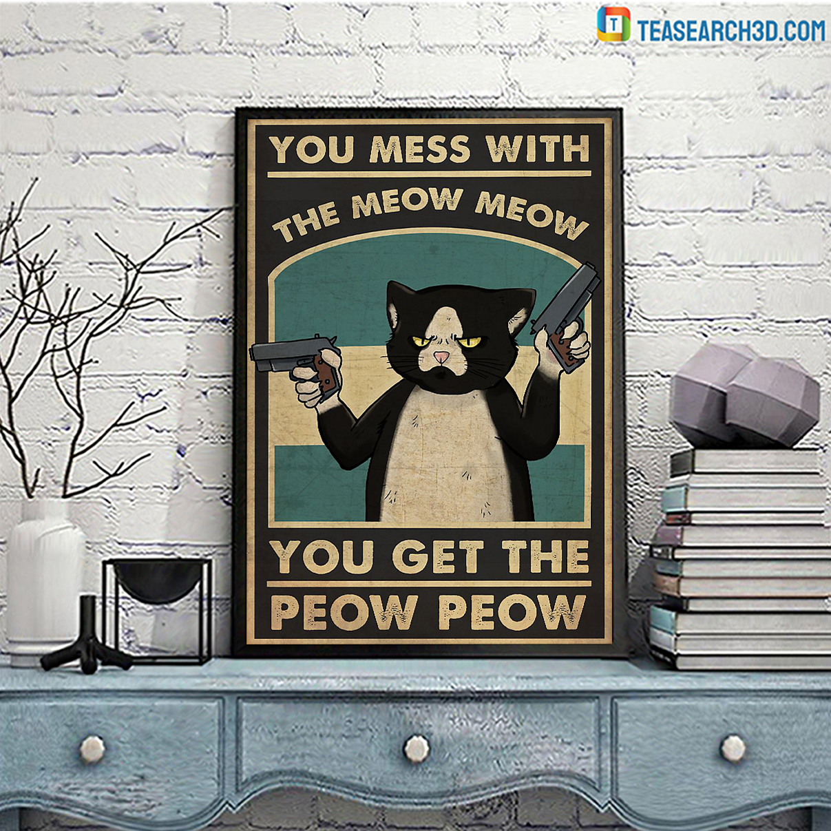 Poster you mess with the meow meow you get the peow peow