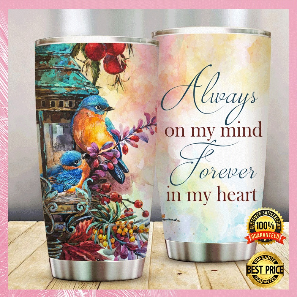 [NICE] ALWAYS ON MY MIND FOREVER IN MY HEART TUMBLER