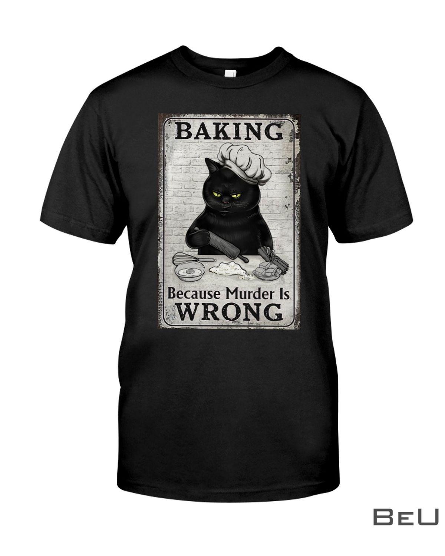 Baking Because Murder Is Wrong Cat Shirt, hoodie, tank top
