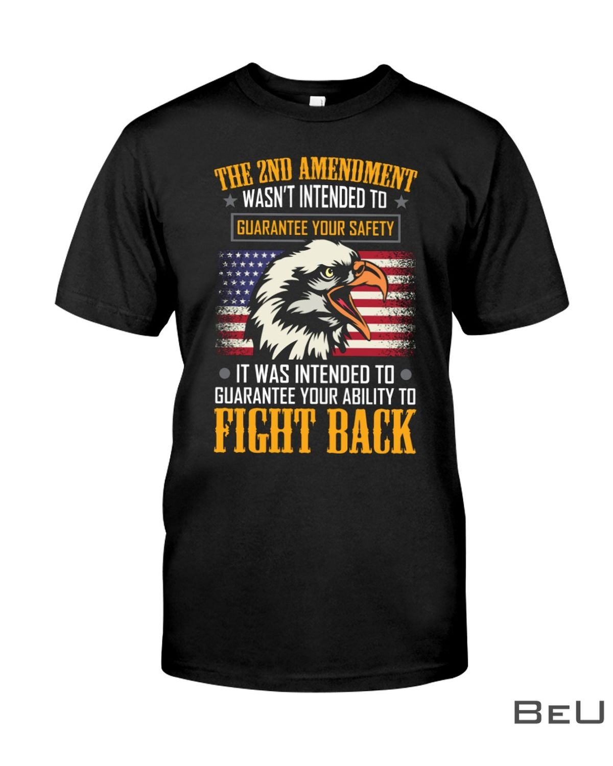 Fight Back The 2nd Amendment Wasn't Intended To Guarantee Your Safety Shirt, hoodie