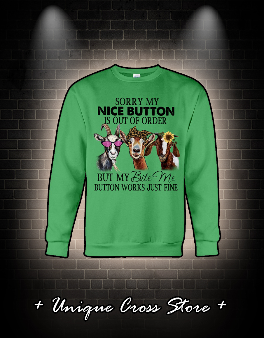 Goat Sorry my nice button is out of order but my bite me button works just fine shirt