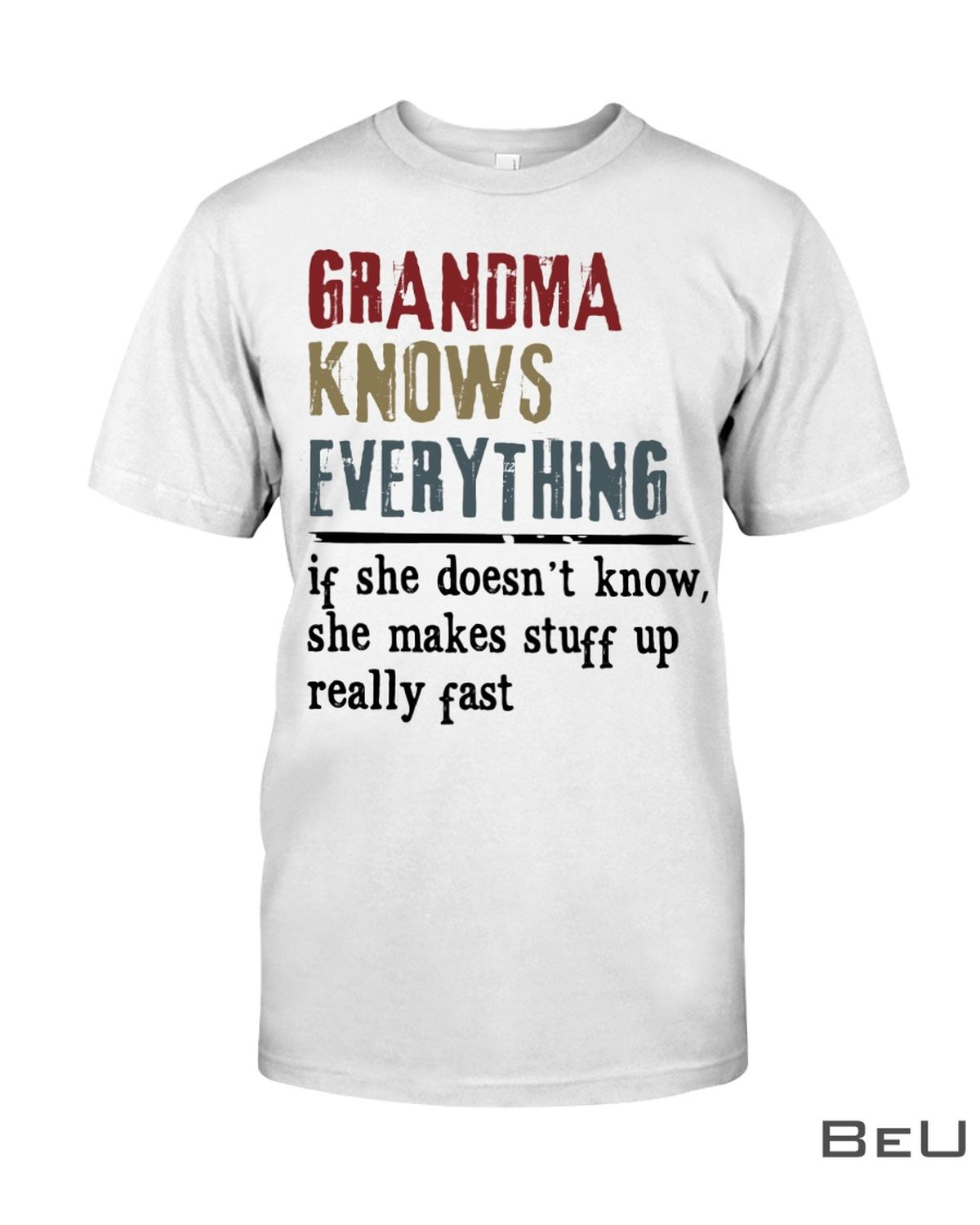 Grandma knows everything if she doesn't know she makes stuff up really fast shirt, hoodie