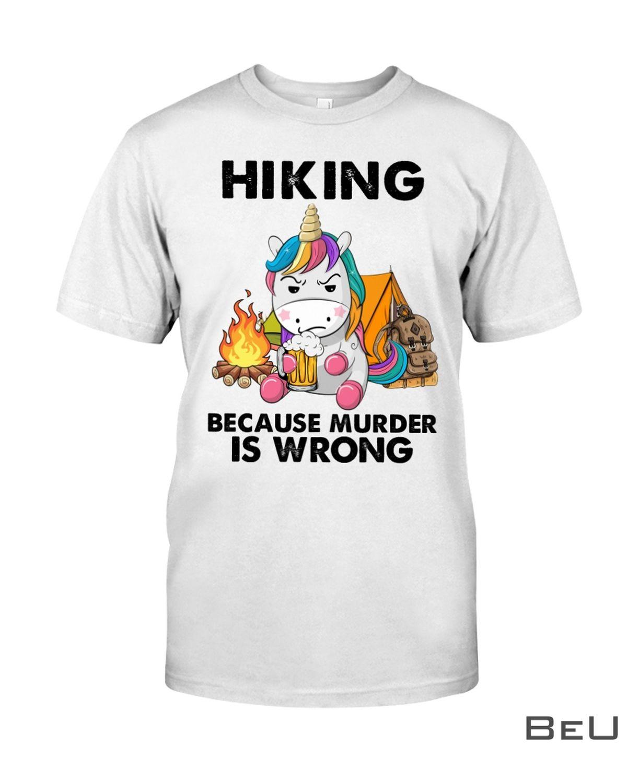 Hiking Because Murder Is Wrong Shirt, hoodie, tank top