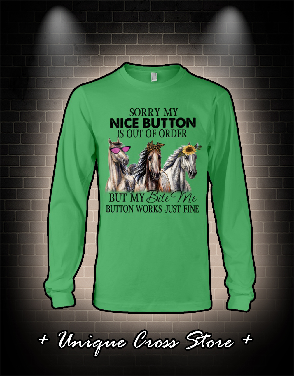 Horse Sorry my nice button is out of order but my bite me button works just fine shirt