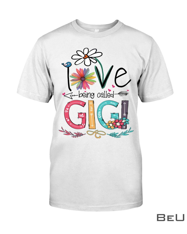 I Love Being Called Gigi Shirt, hoodie, tank top