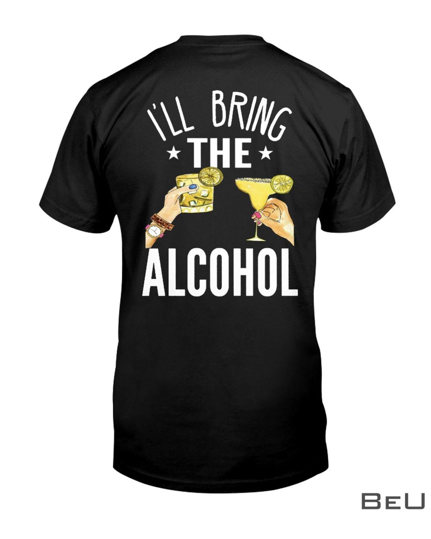 I'll Bring The Alcohol Shirt, hoodie, tank top