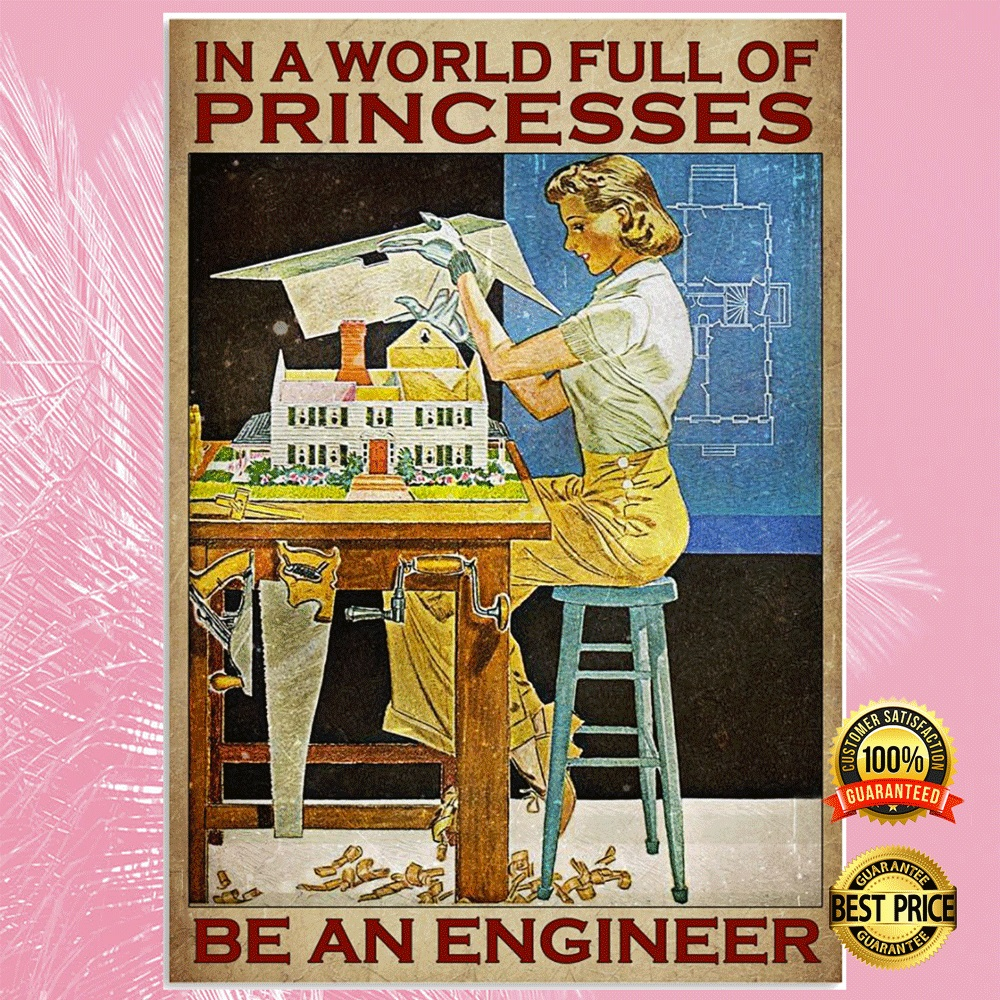 [TREND] IN A WORLD FULL OF PRINCESS BE AN ENGINEER POSTER