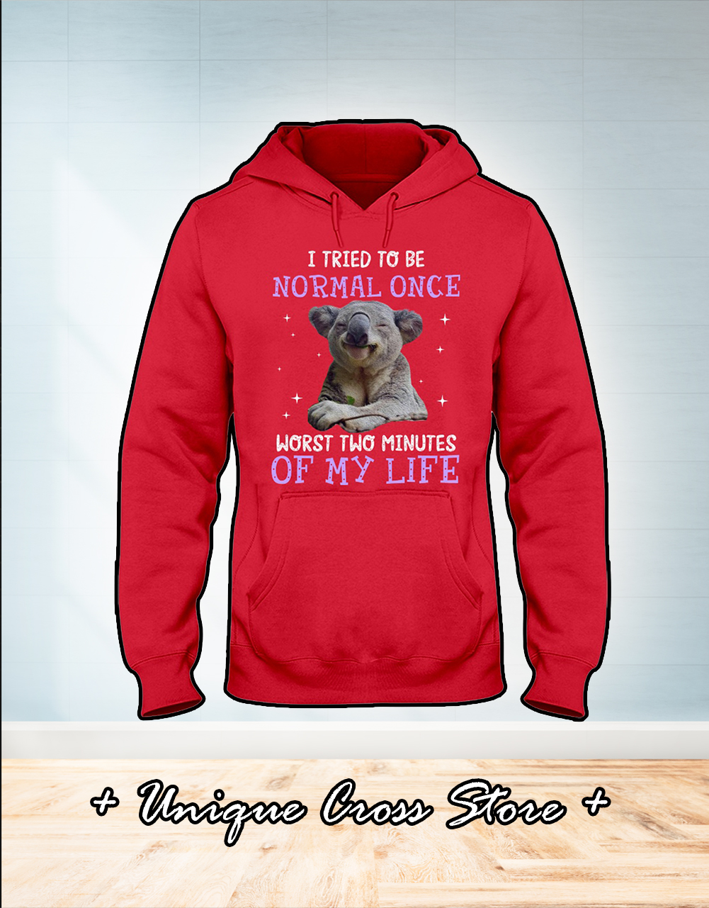 Koala I tried to be normal once worst two minutes of my life shirt