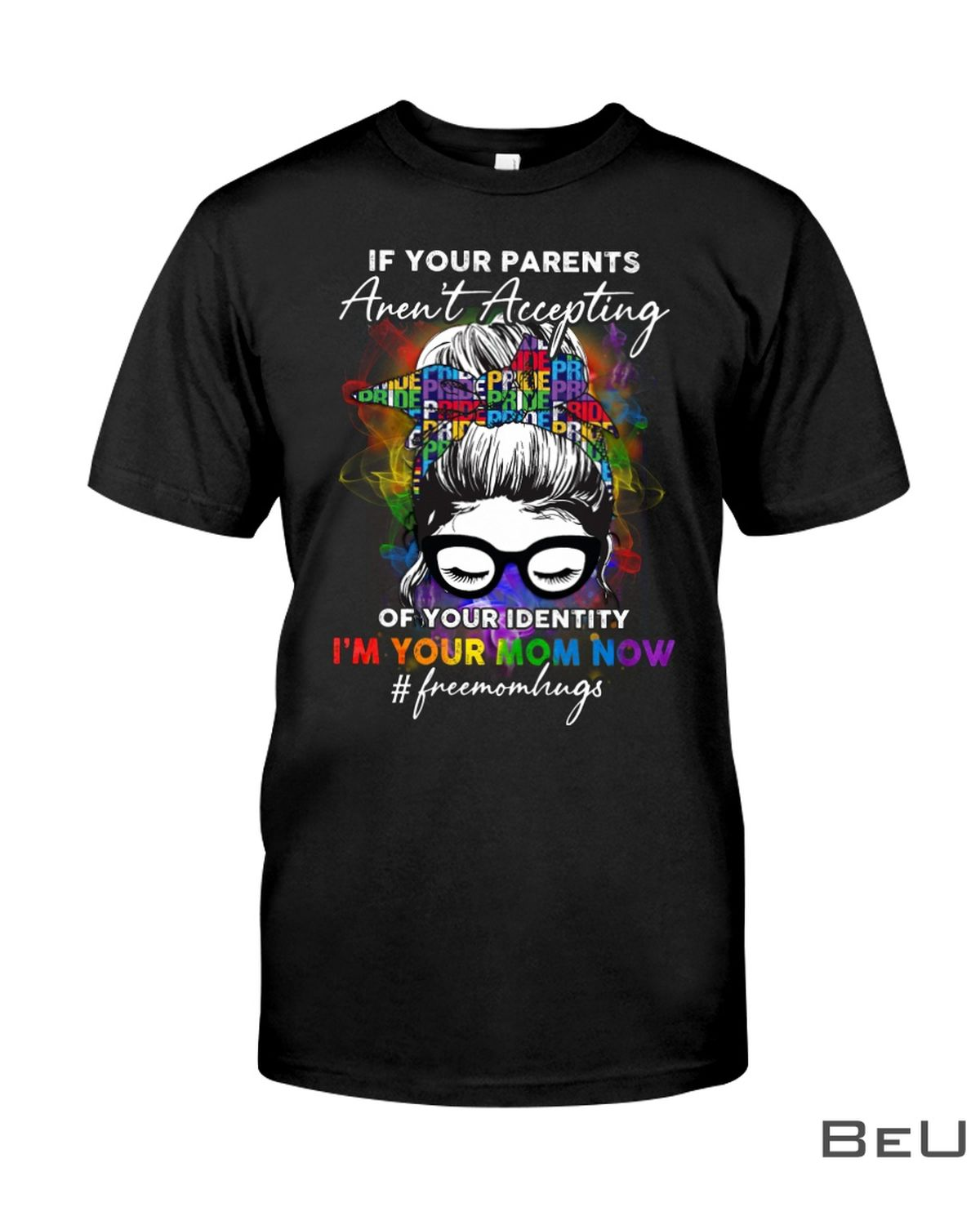 LGBT Pride If Your Parents Aren't Accepting Of Your Identity I'm Your Mom Now Girl Shirt, hoodie, tank top