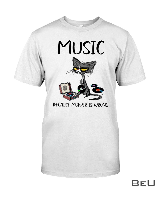 Music Because Murder Is Wrong Shirt, hoodie, tank top