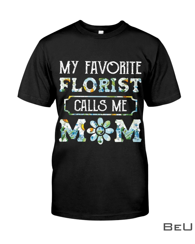 My Favorite Florist Calls Me Mom Shirt, hoodie, tank top