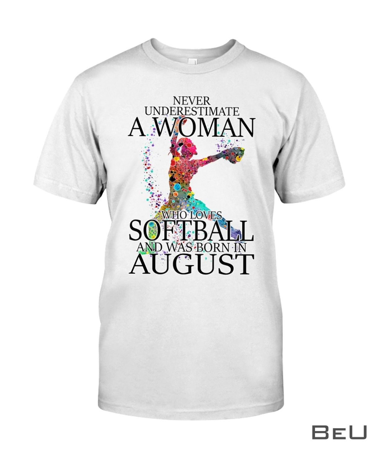 Never Underestimate A Woman Who Loves Softball And Was Born In August Shirt, hoodie, tank top