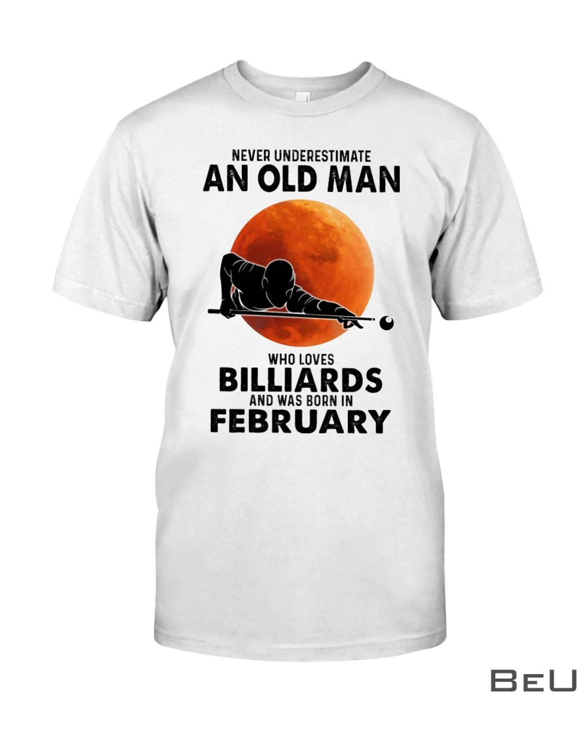 Never Underestimate An Old Man Who Loves Billiards And Was Born In February Shirt, hoodie, tank top