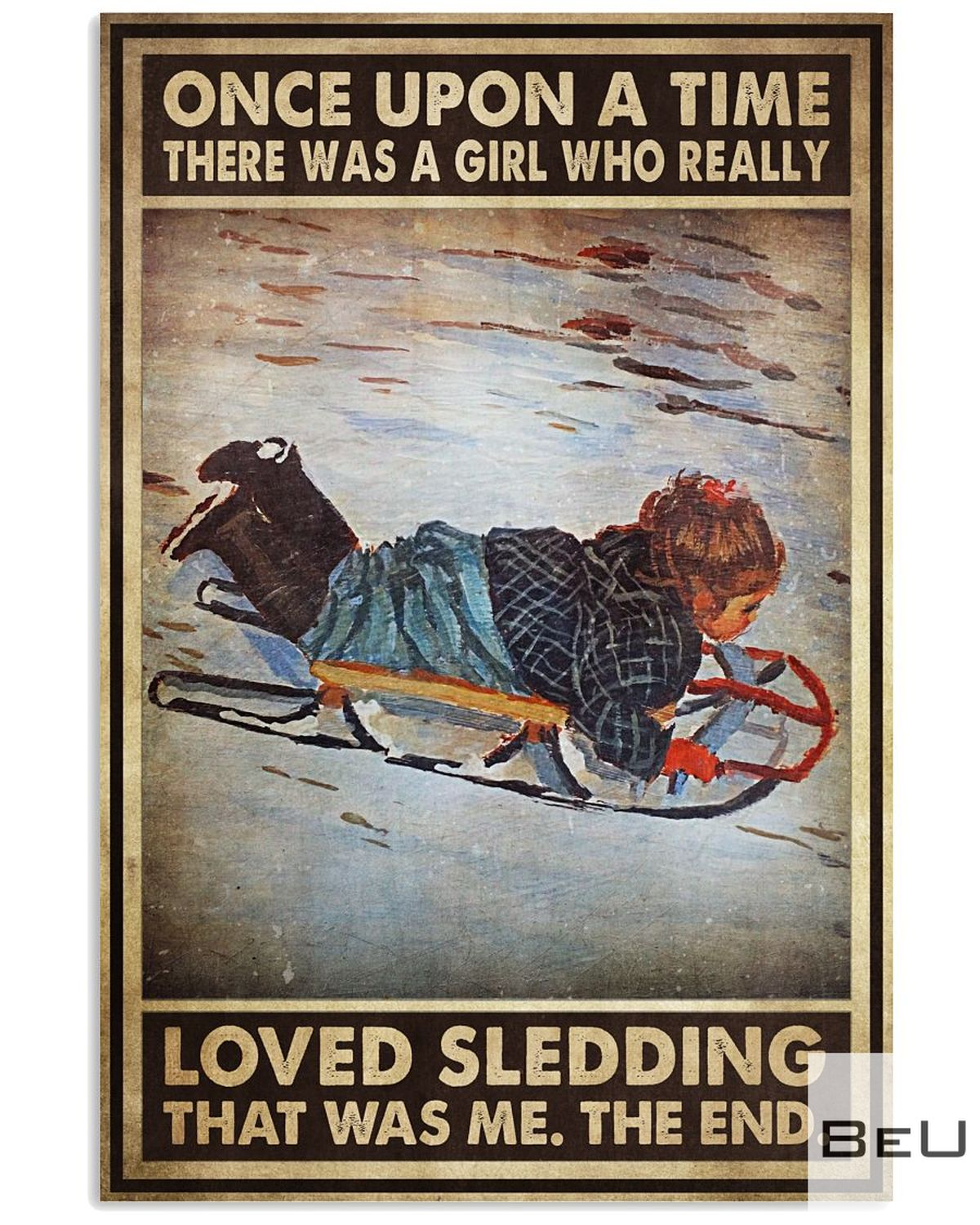 Once Upon A Time There Was A Girl Who Really Loved Sledding That Was Me Poster