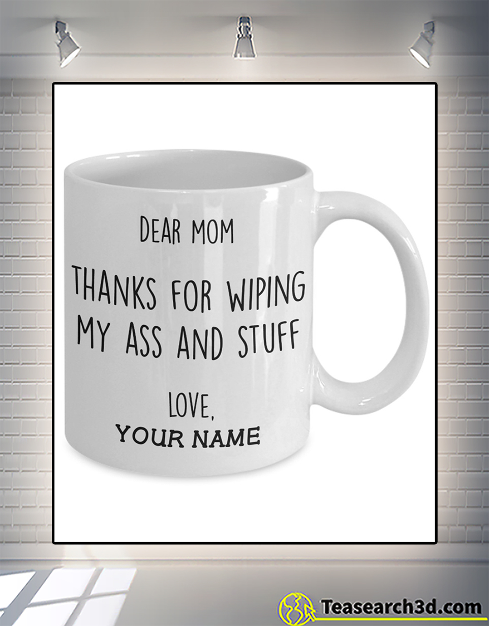 Personalized dear mom thanks for wiping my ass and stuff mug