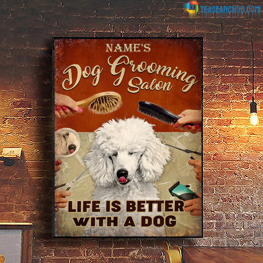 Personalized white poodle dog grooming salon life is better with a dog poster