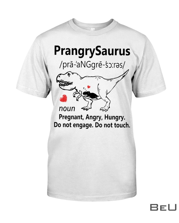 PrangrySaurus Definition Noun Pregnant Angry Hungry Shirt, hoodie, tank top