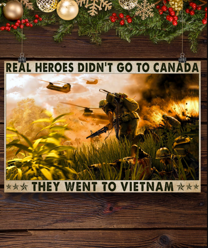 [LIMITED] REAL HEROES DIDN'T GO TO CANADA THEY WENT TO VIETNAM POSTER