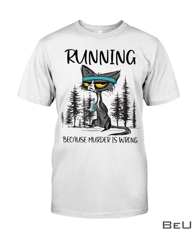 Running Because Murder Is Wrong Shirt, hoodie, tank top