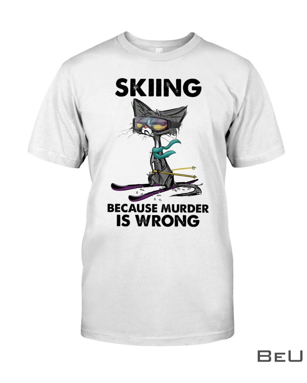 Skiing Because Murder Is Wrong Shirt, hoodie, tank top