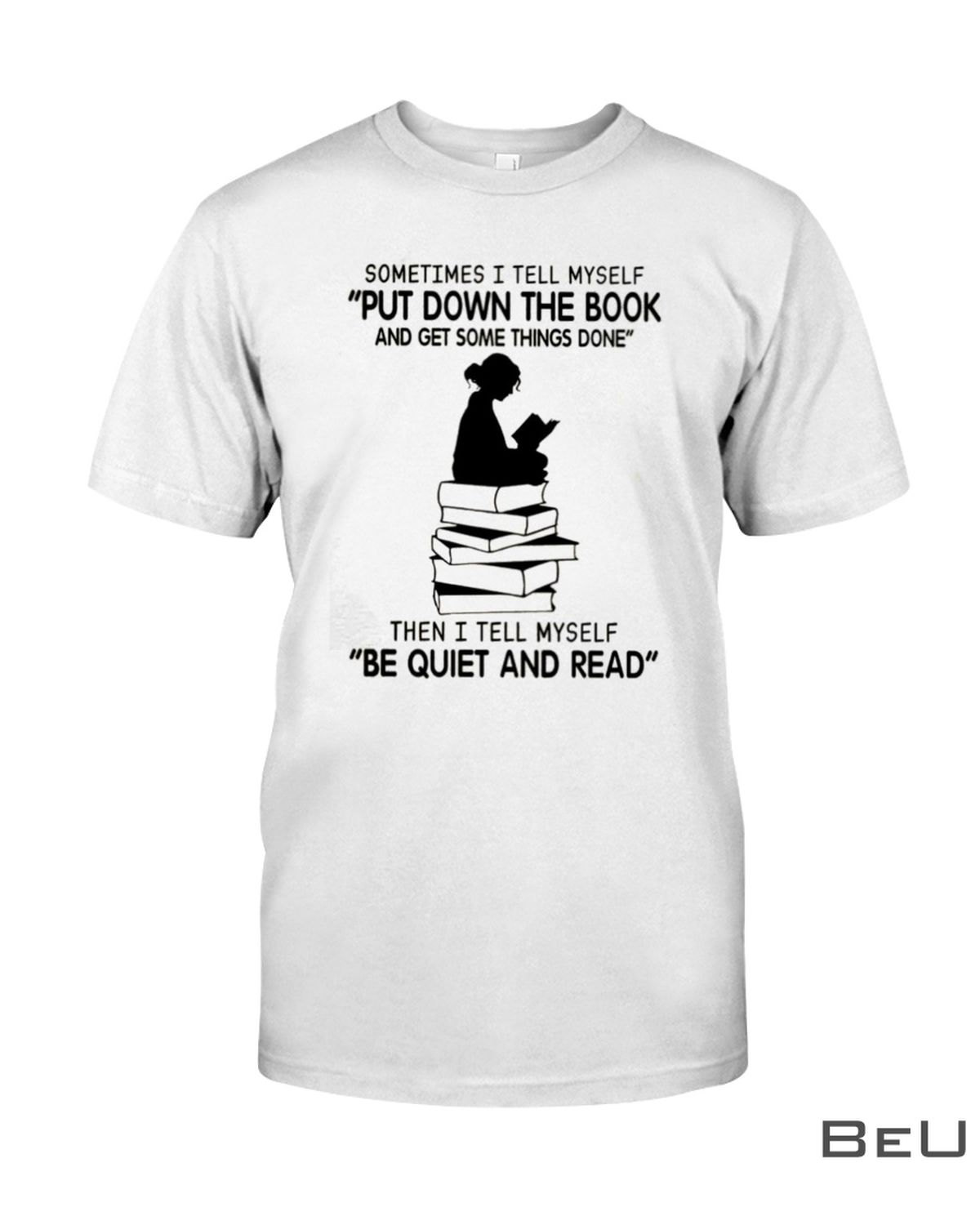 Sometimes I Tell Myself Put Down The Book And Get Some Things Done Shirt, hoodie, tank top