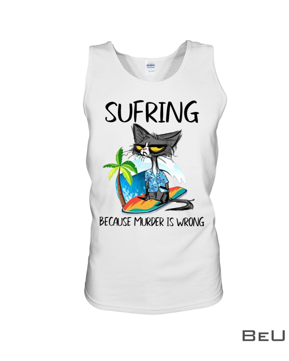 Sufring Because Murder Is Wrong Shirt, hoodie, tank top