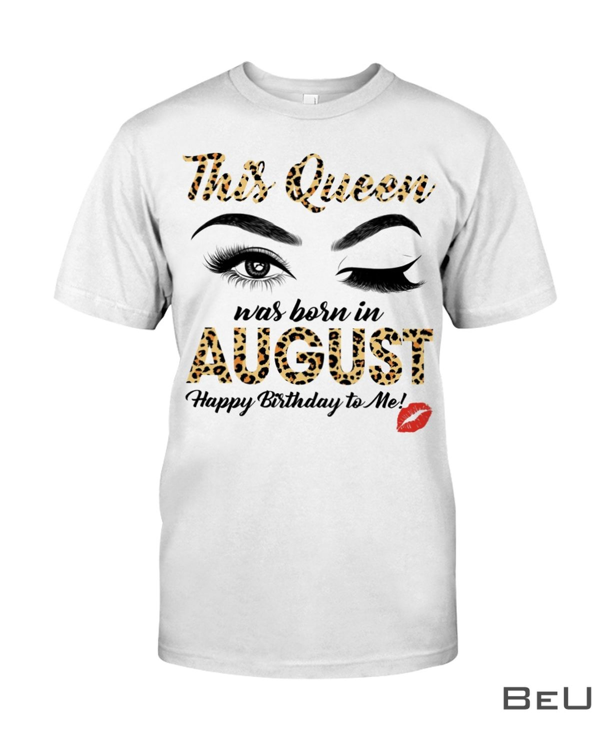 This Queen Was Born In August Happy Birthday To Me Leopard Eyes Shirt, hoodie, tank top
