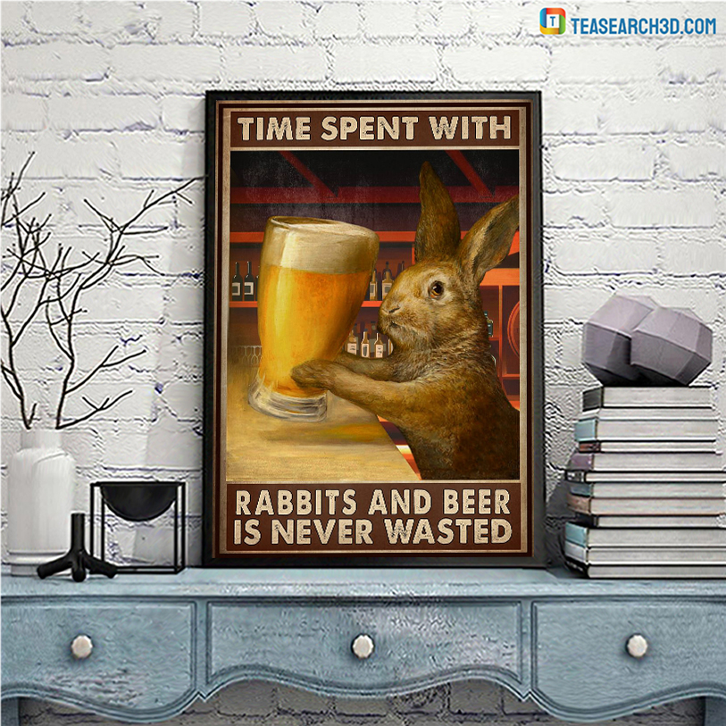 Poster time spent with rabbits and beer is never wasted