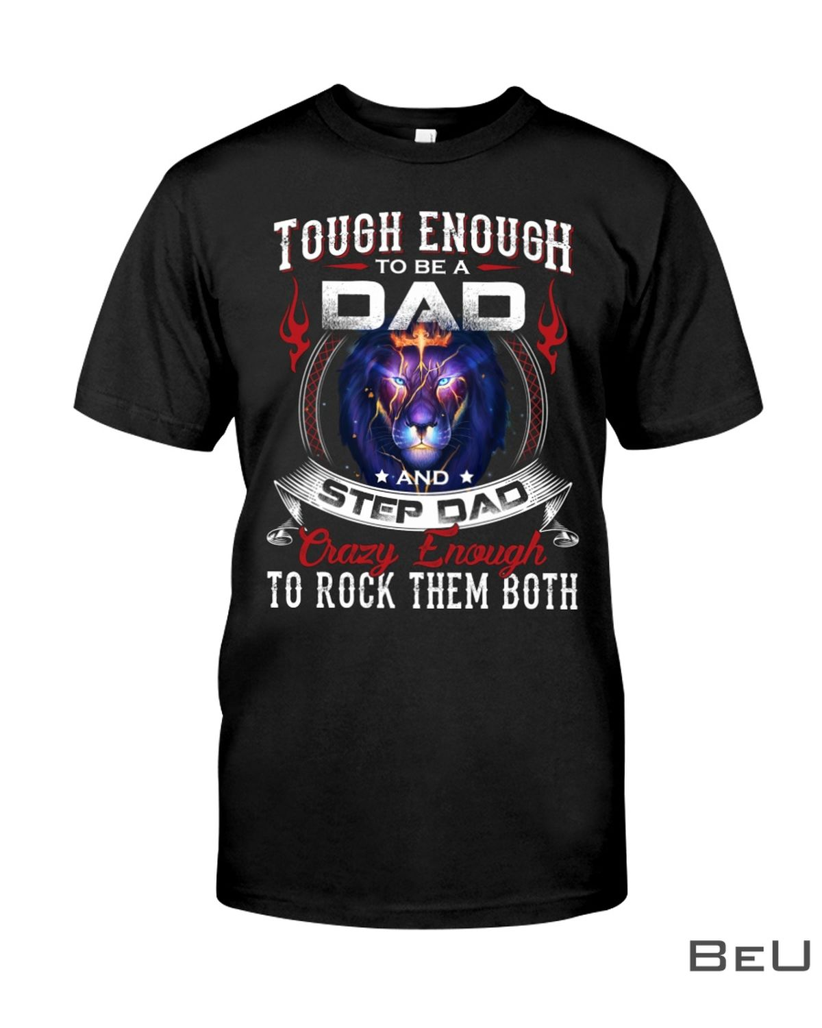 Tough Enough To Be A Dad And Step Dad Crazy Enough To Rock Them Both Shirt, hoodie, tank top