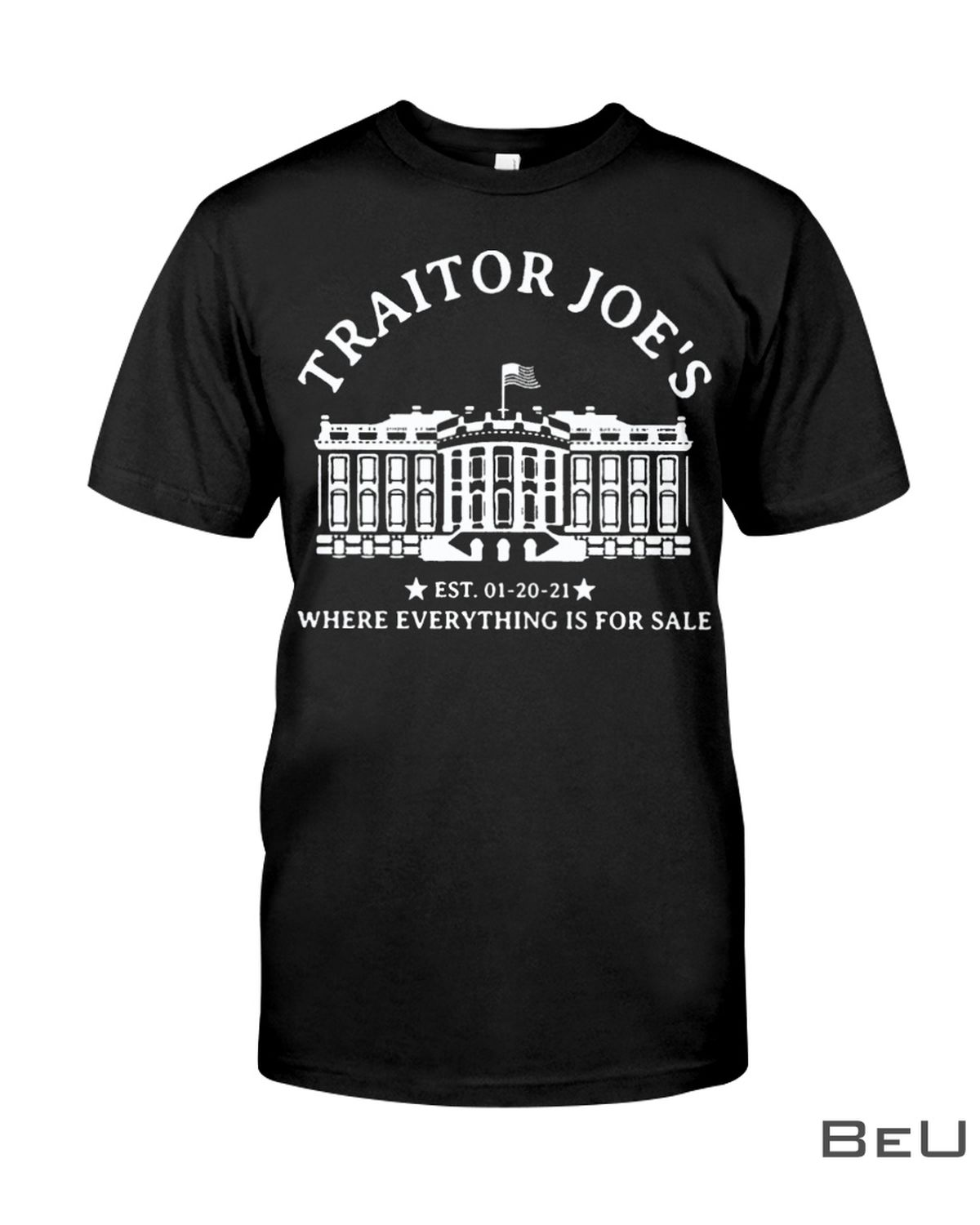 Traitor Joe's Est 01-20-21 Where Everything Is For Sale Shirt, hoodie