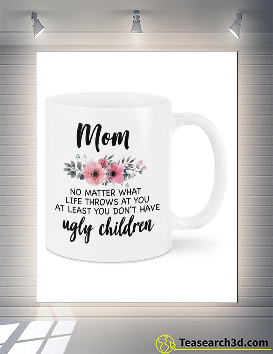 Ugly children mom no matter what life throw at you mug