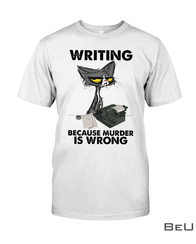 Writing Because Murder Is Wrong Shirt, hoodie, tank top