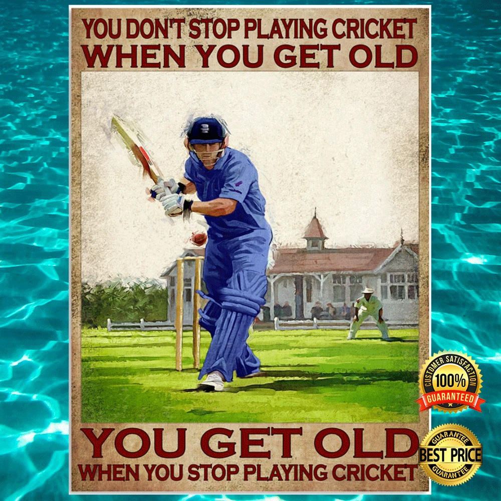 [NEW] YOU DON'T STOP PLAYING CRICKET WHEN YOU GET OLD YOU GET OLD WHEN YOU STOP PLAYING CRICKET POSTER