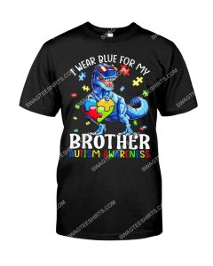 Amazing autism awareness dinosaur i wear blue for my brother shirt