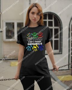 Amazing autism is not a tragedy ignorance is autism awareness shirt