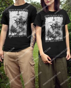 Amazing better to reign in hell than serve in heaven shirt