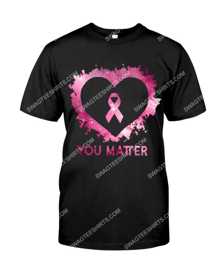 Amazing breast cancer you matter shirt