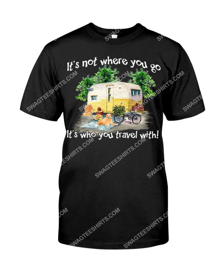 Amazing camping it's not where you go it's who you travel with shirt
