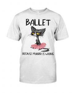 [Amazing mariashirts] cat ballet because murder is wrong shirt