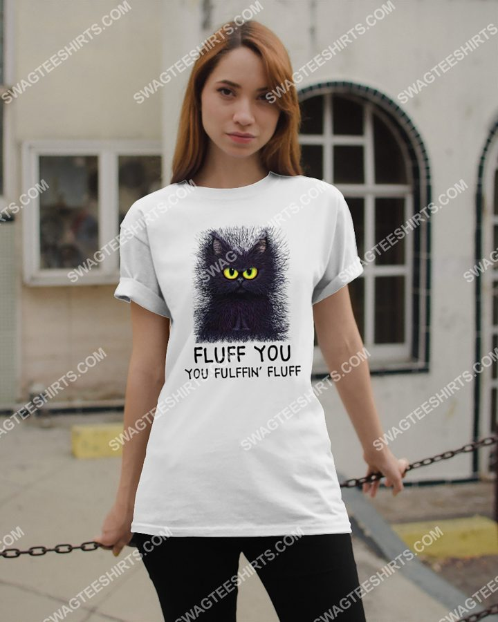 Amazing cat lover fluff you you fluffin' fluff cat shirt