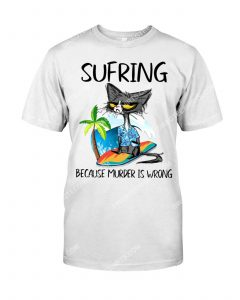 Amazing cat surfing because murder is wrong shirt