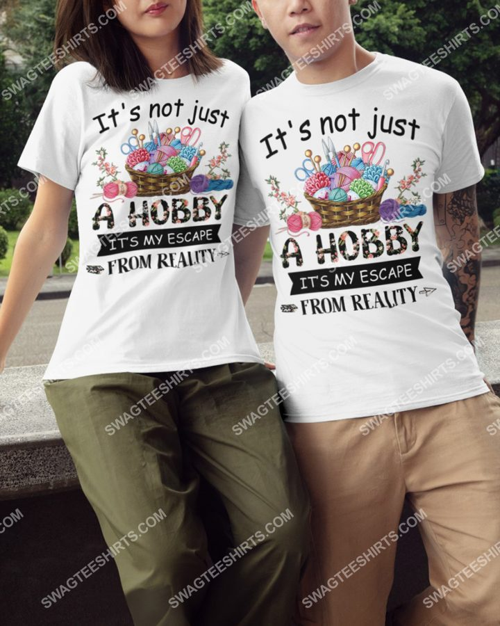 Amazing crochet and knitting it's not just a hobby it's my escape from reality shirt