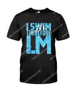Amazing i swim therefore i m shirt