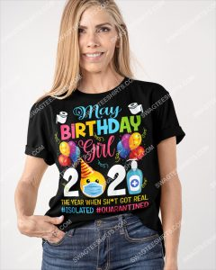 Amazing may birthday girl 2021 the year when shit got real quarantine shirt