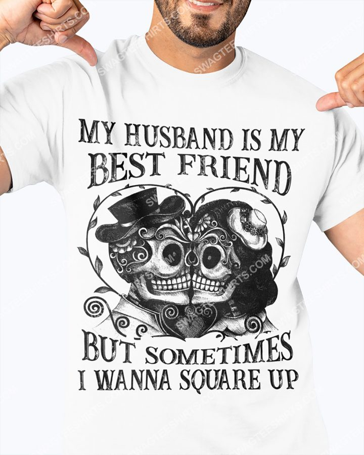 Amazing my husband is my best friend but sometimes i wanna square up couple skull shirt