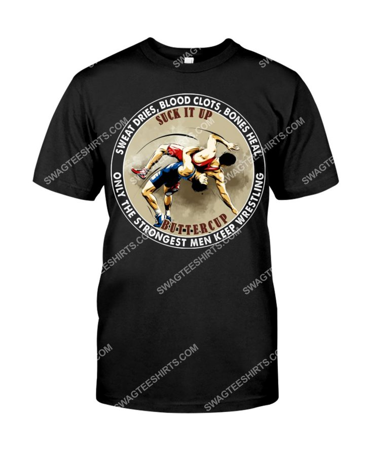 Amazing suck it up buttercup only the strongest men keep wrestling shirt