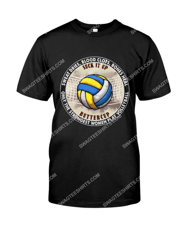Amazing suck it up buttercup only the strongest women play volleyball shirt