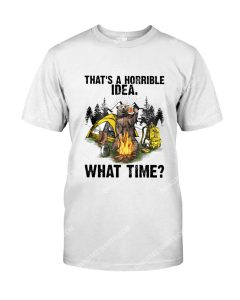 Amazing that's a horrible idea what time funny camping bear shirt