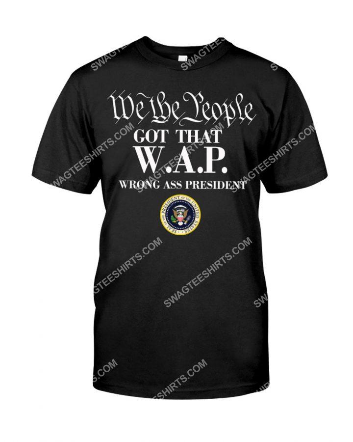 [Amazing mariashirts] we the people got that wap wrong ass president shirt